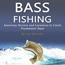 Bass Fishing: American Secrets and Locations to Catch Freshwater Bass Audiobook by Joe Steender Narrated by Dave Wright