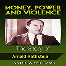 Money, Power and Violence: The Story of Arnold Rothstein Audiobook by Andrew Williams Narrated by A. Zens