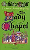 Candace Robb The Lady Chapel: An Owen Archer Mystery: A Medieval Murder Mystery (Owen Archer Mysteries 02)