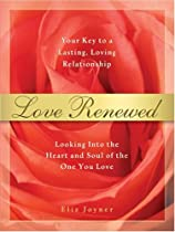 Love Renewed: Looking Into the Heart and Soul of the One You Love by Eliz Joyner