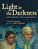 Light in the Darkness: A Story about How Slaves Learned in Secret