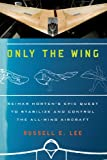 Only the Wing: Reimar Hortens Epic Quest to Stabilize and Control the All-Wing Aircraft