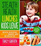 img - for Stealth Health Lunches Kids Love: Irresistible and Nutritious Gluten-Free Sandwiches, Wraps and Other Easy Eats book / textbook / text book
