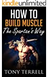 How to Build Muscle: The Spartan's Way