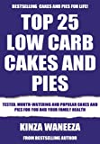 Top 25 Low Carb Cakes And Pies: Tested, Mouth-Watering And Popular Cakes And Pies For You And Your Family Health