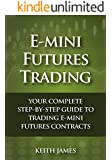 E-Mini Futures Trading: Your Complete, Step-by-Step Guide to Trading E-Mini Futures Contracts