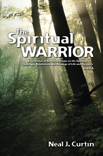 The Spiritual Warrior   (2nd Ed.): A Collection of Reflective Essays on The Spiritual Challenges, Resolutions, and Bless