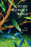 To Fly Without Wings: Poems