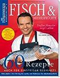 DER FEINSCHMECKER Fisch & Meeresfrüchte: 60 Rezepte auch für Einsteiger geeignet (Feinschmecker Bookazines)