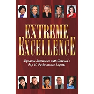 Extreme Excellence (Dynamic Interviews with America's Top 10 Performace Experts)