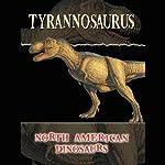 North American Dinosaurs: Tyrannosaurus | S. Suen