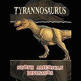 North American Dinosaurs: Tyrannosaurus