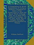 A Compendious Or Briefe Examination of Certayne Ordinary Complaints of Diuers of Our Countrymen in These Our Dayes: Which Although They Are in Some ... Throughly Debated and Discussed by William