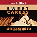 Sweet Caress: The Many Lives of Amory Clay (       UNABRIDGED) by William Boyd Narrated by Susan Lyons