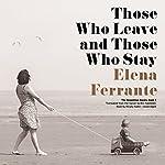 Those Who Leave and Those Who Stay: The Neapolitan Novels, Book 3 | Elena Ferrante