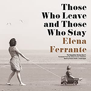 Those Who Leave and Those Who Stay: The Neapolitan Novels, Book 3 Hörbuch von Elena Ferrante Gesprochen von: Hillary Huber