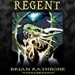 Regent (       UNABRIDGED) by Brian Rathbone Narrated by Chris Snelgrove