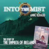 Into the Mist: The Story of the Empress of Irelandby Anne Renaud