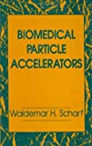 Biomedical Particle Accelerators (Particle accelerator series)