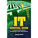 IT Survival Guide: Conquering Information Technology in Your Organization (       UNABRIDGED) by David Papp Narrated by Tim Lundeen