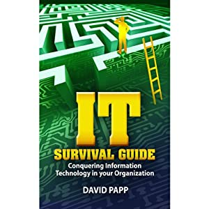 IT Survival Guide: Conquering Information Technology in Your Organization | [David Papp]