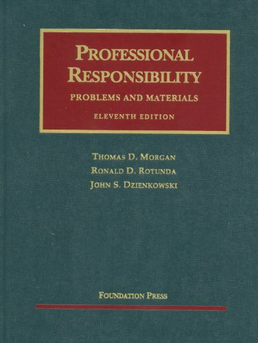 Professional Responsibility, Problems and Materials, 11th...