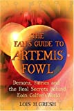The Fan's Guide to Artemis Fowl: Demons, Fairies, and the Unauthorized Secrets Behind Eoin Colfer's World (0312351542) by Gresh, Lois H.
