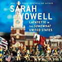 Lafayette in the Somewhat United States (       UNABRIDGED) by Sarah Vowell Narrated by Sarah Vowell, Fred Armisen, John Slattery, Bobby Cannavale, John Oliver, Bill Hader, Stephanie March, Nick Offerman, John Hodgman