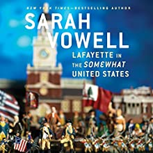 Lafayette in the Somewhat United States (       UNABRIDGED) by Sarah Vowell Narrated by Sarah Vowell, Special Guests