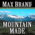 Mountain Made: A Western Story (       UNABRIDGED) by Max Brand Narrated by Joe Geoffrey