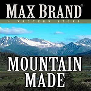 Mountain Made: A Western Story | [Max Brand]