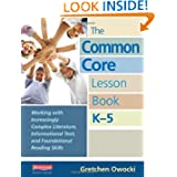 The Common Core Lesson Book, K-5: Working with Increasingly Complex Literature, Informational Text, and Foundational...