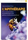 L'apithérapie : Découvrez les bienfaits des produits de la ruche grâce aux recettes des apiculteurs