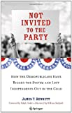img - for Not Invited to the Party: How the Demopublicans Have Rigged the System and Left Independents Out in the Cold book / textbook / text book