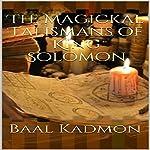 The Magickal Talismans of King Solomon | Baal Kadmon