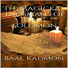 The Magickal Talismans of King Solomon | Livre audio Auteur(s) : Baal Kadmon Narrateur(s) : Baal Kadmon