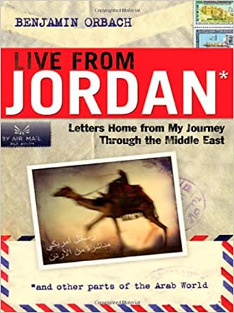 Live From Jordan: Letters Home From My Journey Through the Middle East written by Benjamin Orbach