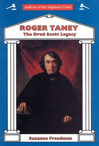 Roger Taney: The Dred Scott Legacy (Justices of the Supreme Court)