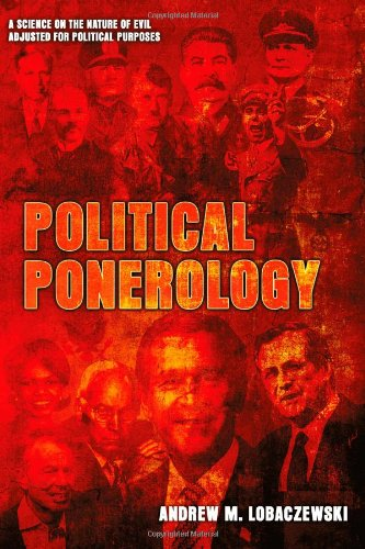 Political Ponerology (A Science on the Nature of Evil Adjusted for Political Purposes): Andrew M. Lobaczewski, Laura Knight-Jadczyk: 9781897244258: Amazon.com: Books