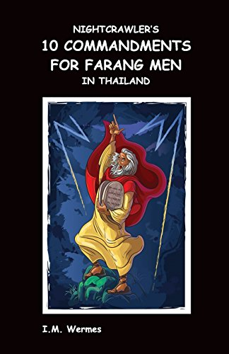 NIGHTCRAWLER'S 10 COMMANDMENTS FOR FARANG MEN IN THAILAND; Cardinal Rules for Dealing with a Thai Girlfriend or Thai Wife and Her Family While ... and Your Wellbeing in the Land of Smiles