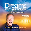 Dreams Don't Have Deadlines: Living Your Dream Life, No Matter What Your Age  by Mark Victor Hansen Narrated by Mark Hansen