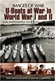 img - for U-BOATS IN WORLD WARS ONE AND TWO: Rare Photographs from Wartime Archives (Images of War) book / textbook / text book