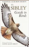 img - for The Sibley Guide to Birds by NATIONAL AUDUBON SOCIETY (Oct 3 2000) book / textbook / text book