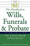 The Handbook to Wills, Funerals, and Probate: How to Protect Yourself and Your Survivors (Handbook to Wills, Funerals, & Probate:)