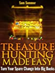 Treasure Hunting Made Easy: Turn Your...