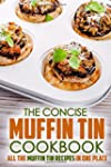 The Concise Muffin Tin Cookbook: All...