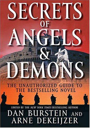 Secrets Of Angels & Demons : The Unauthorized Guide To The Bestselling Novel, Burstein,Dan/DeKeijzer,Arne J.