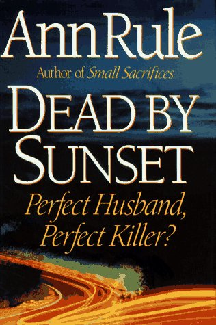 Dead By Sunset: Perfect Husband, Perfect Killer?, Ann Rule