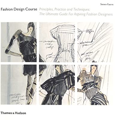Fashion Design Course: Principles, Practice and Techniques: The Ultimate Guide for Aspiring Fashion Designers