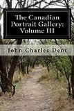 The Canadian Portrait Gallery: Volume III